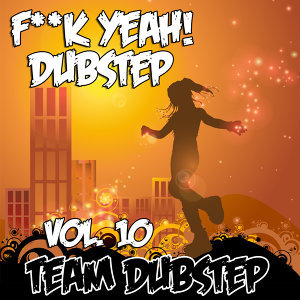 Fuck Yeah! Dubstep, Vol. 10