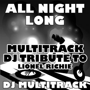 All Night Long (Multitrack DJ Tribute to Lionel Richie)