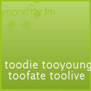 toodie tooyoung toofate toolive