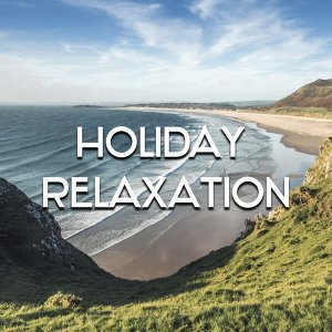 Holiday Relaxation – Calm Chill Out Music, Rest on the Beach, Summer Time Chill, Clear Mind