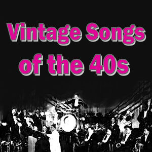 Vintage Songs of the 40s
