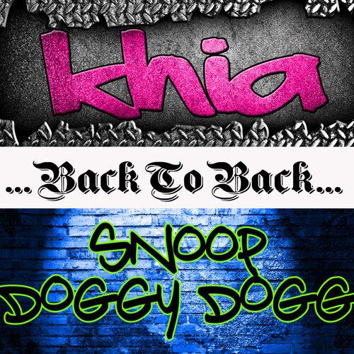 Back To Back: Khia & Snoop Doggy Dogg