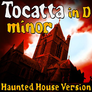 Tocatta in D minor (Haunted House Version)