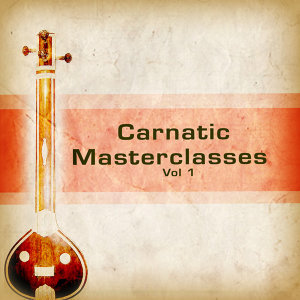 Carnatic Masterclasses - Vol 1