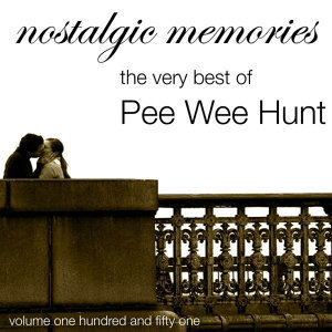 Nostalgic Memories-The Very Best Of Pee Wee Hunt-Vol. 151