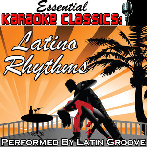 Essential Karaoke Classics: Latino Rhythms