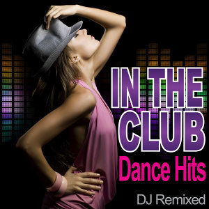 In The Club - Dance Hits - DJ Remixed