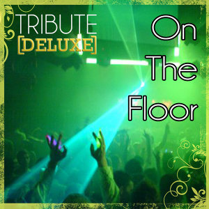 On The Floor (Jennifer Lopez Tribute) - Deluxe