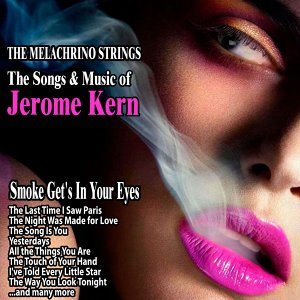 Smoke Get's In Your Eyes : The Songs and Music of Jerome Kern