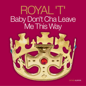 Almighty Presents: Baby Don't Cha Leave Me This Way