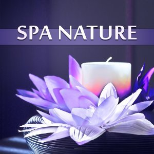 Spa Nature – Soft Natural Sounds for Spa Treatments, Beauty Parlour, Full of Relaxing Music