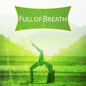 Full of Breath – Peaceful Sounds of Nature, Helpful for Deep Meditation, New Age Music for Yoga