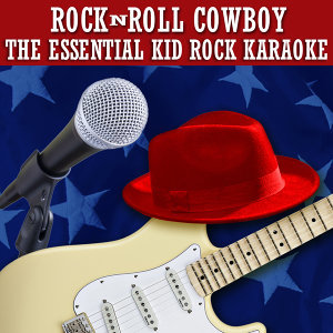 Rock N Roll Cowboy: The Essential Kid Rock Karaoke