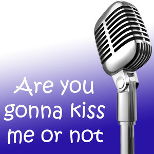 Are you gonna kiss me or not (In the style of Thomas Square) (Karaoke)