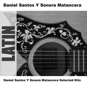 Daniel Santos Y Sonora Matancera Selected Hits