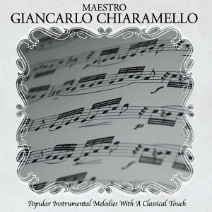 Popular Instrumental Melodies With A Classical Touch Arranged and Conducted by Maestro Giancarlo Chiaramello