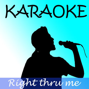 Right thru me (In the style of Nicki Minaj) (karaoke)
