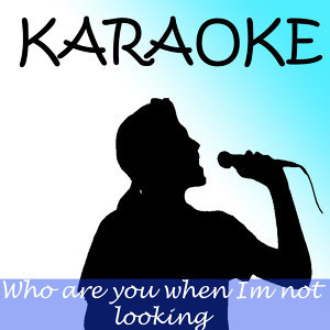 Who are you when Im not looking (In the style of Blake Shelton) (karaoke)