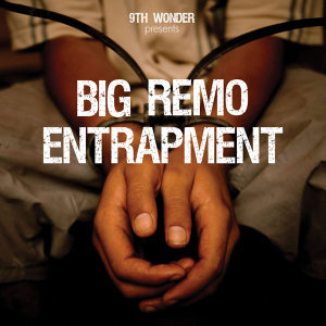 9th Wonder Presents Big Remo: Entrapment