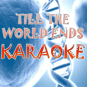 Till the world ends (In the style of Britney Spears) (Karaoke)