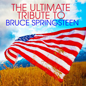 The Ultimate Tribute To Bruce Springsteen