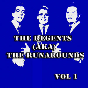 The Regents (AKA) The Runarounds  Vol 1