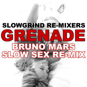 Grenade (Bruno Mars Slow Sex Re-Mix)