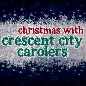 Christmas With Crescent City Carolers