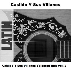 Casildo Y Sus Villanos Selected Hits Vol. 2