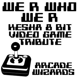 We R Who We R (Ke$ha 8 Bit Video Game Tribute)