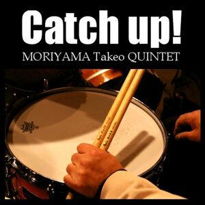 Catch up! / MORIYAMA Takeo QUINTET