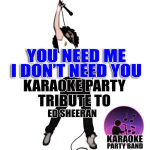 You Need Me, I Don't Need You (Karaoke Party Tribute to Ed Sheeran)