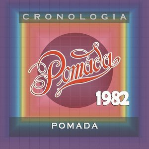 Pomada Cronología - Pomada (1982)