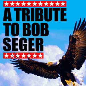 A Tribute To Bob Seger