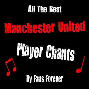All The Best Manchester United Player Chants