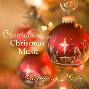 Traditional Christmas Music - Religious Christmas Music