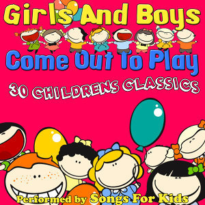 Girls And Boys Come Out To Play - 30 Childrens Classics