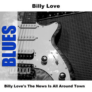 Billy Love's The News Is All Around Town