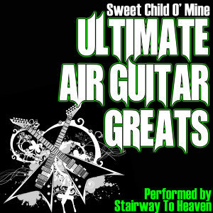Sweet Child O' Mine - Ultimate Air Guitar Greats