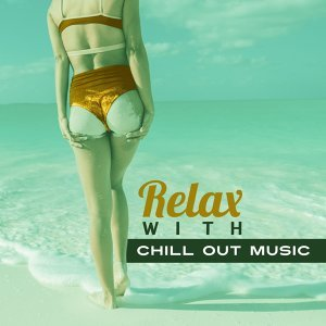 Relax with Chill Out Music – Summertime Vibes, Holiday Relaxation, Soft Sounds to Relax, Rest Yourself