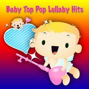 Baby Top Pop Lullaby Hits