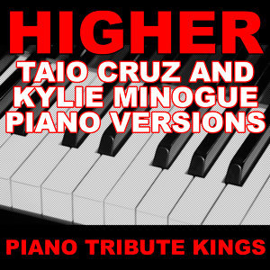 Higher (Taio Cruz & Kylie Minogue Piano Tribute Versions)