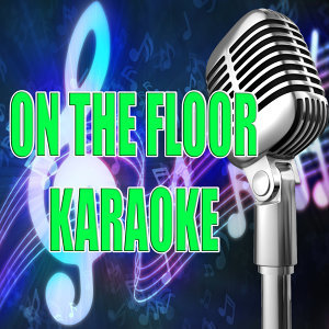 On the floor (In the style of Jennifer Lopez) (Karaoke)