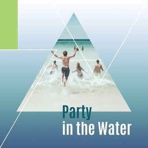 Party in the Water – Sexy Chill, Party Music, Best Holiday Sounds, Beach Chill, Summertime