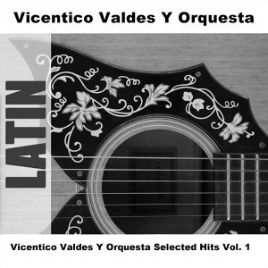 Vicentico Valdes Y Orquesta Selected Hits Vol. 1