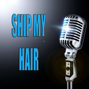 Ship my hair