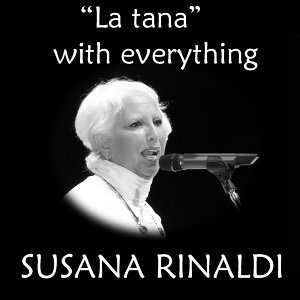 """Susana Rinaldi, """"La tana"""" with everything."""