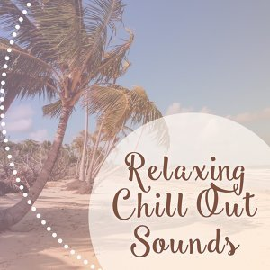 Relaxing Chill Out Sounds – Rest on the Beach, Chillout Lounge, Summer Vibes, Ibiza Relaxation
