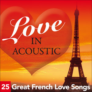 Love In Acoustic - 25 Great French Love Songs