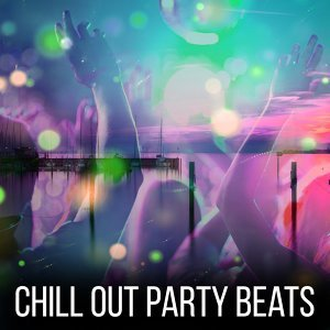 Chill Out Party Beats – Deep Chillout, Relax, Music for Party, Afterparty, Electronic Hits